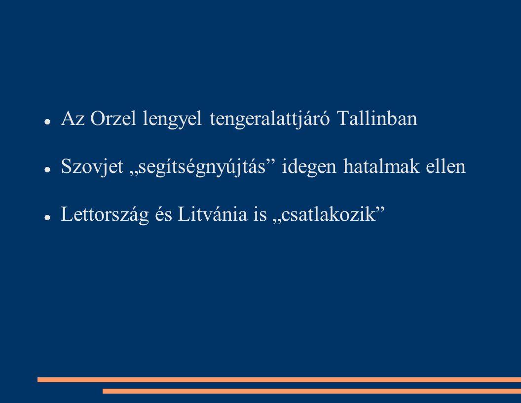"""Az Orzel lengyel tengeralattjáró Tallinban Szovjet """"segítségnyújtás idegen hatalmak ellen Lettország és Litvánia is """"csatlakozik"""