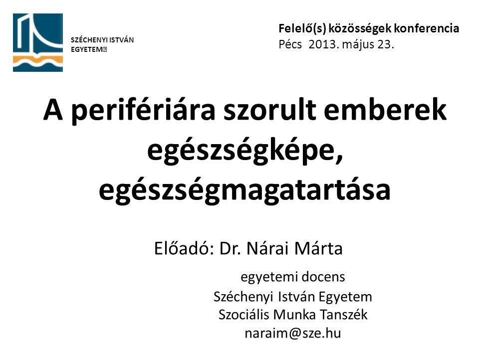 A perifériára szorult emberek egészségképe, egészségmagatartása Előadó: Dr.