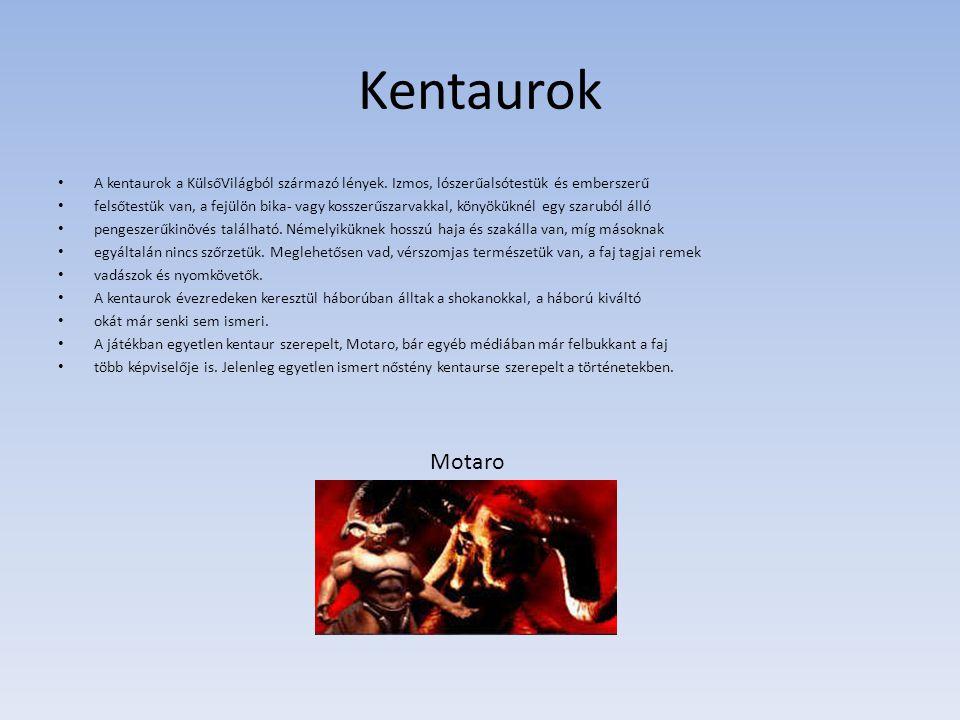 Kentaurok A kentaurok a KülsőVilágból származó lények. Izmos, lószerűalsótestük és emberszerű felsőtestük van, a fejülön bika- vagy kosszerűszarvakkal