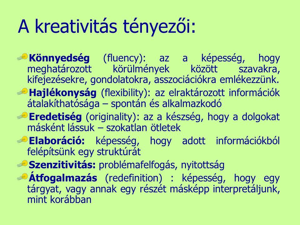 A kreativitás tényezői: Könnyedség (fluency): az a képesség, hogy meghatározott körülmények között szavakra, kifejezésekre, gondolatokra, asszociációk
