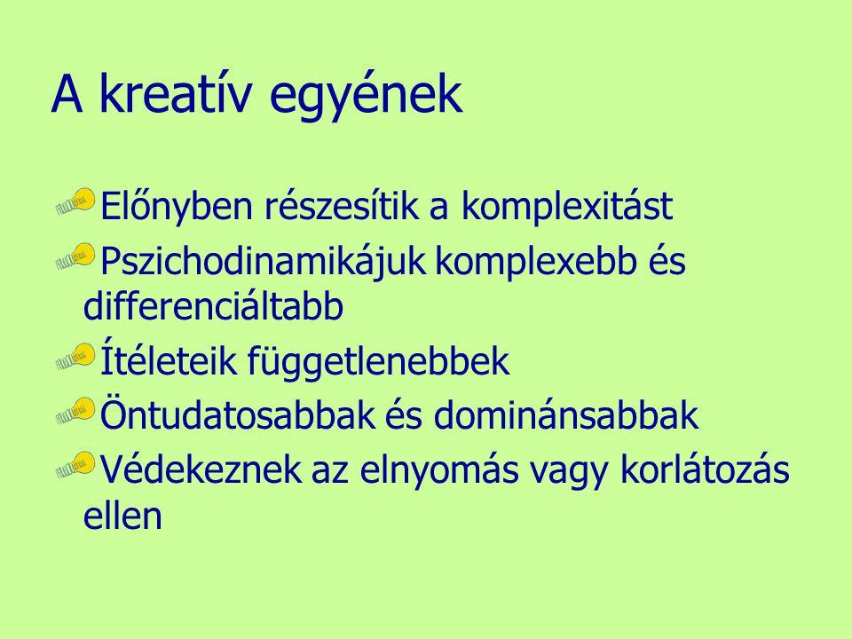 A kreatív egyének Előnyben részesítik a komplexitást Pszichodinamikájuk komplexebb és differenciáltabb Ítéleteik függetlenebbek Öntudatosabbak és domi