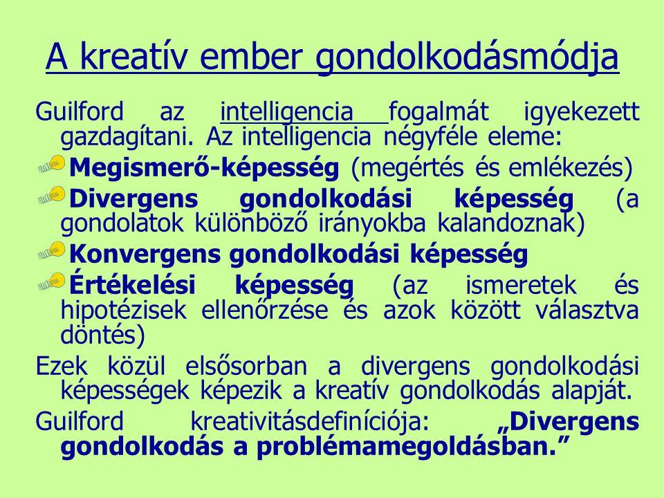 A kreatív ember gondolkodásmódja Guilford az intelligencia fogalmát igyekezett gazdagítani. Az intelligencia négyféle eleme: Megismerő-képesség (megér