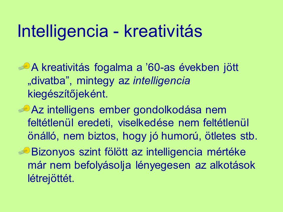 """Intelligencia - kreativitás A kreativitás fogalma a '60-as években jött """"divatba"""", mintegy az intelligencia kiegészítőjeként. Az intelligens ember gon"""