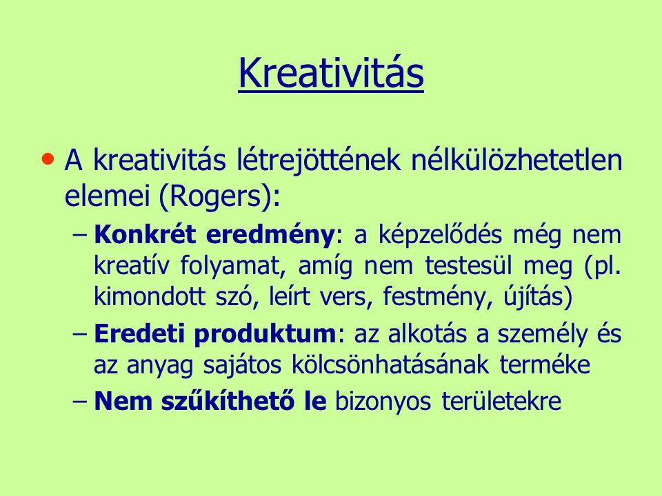 Kreativitás A kreativitás létrejöttének nélkülözhetetlen elemei (Rogers): – –Konkrét eredmény: a képzelődés még nem kreatív folyamat, amíg nem testesü