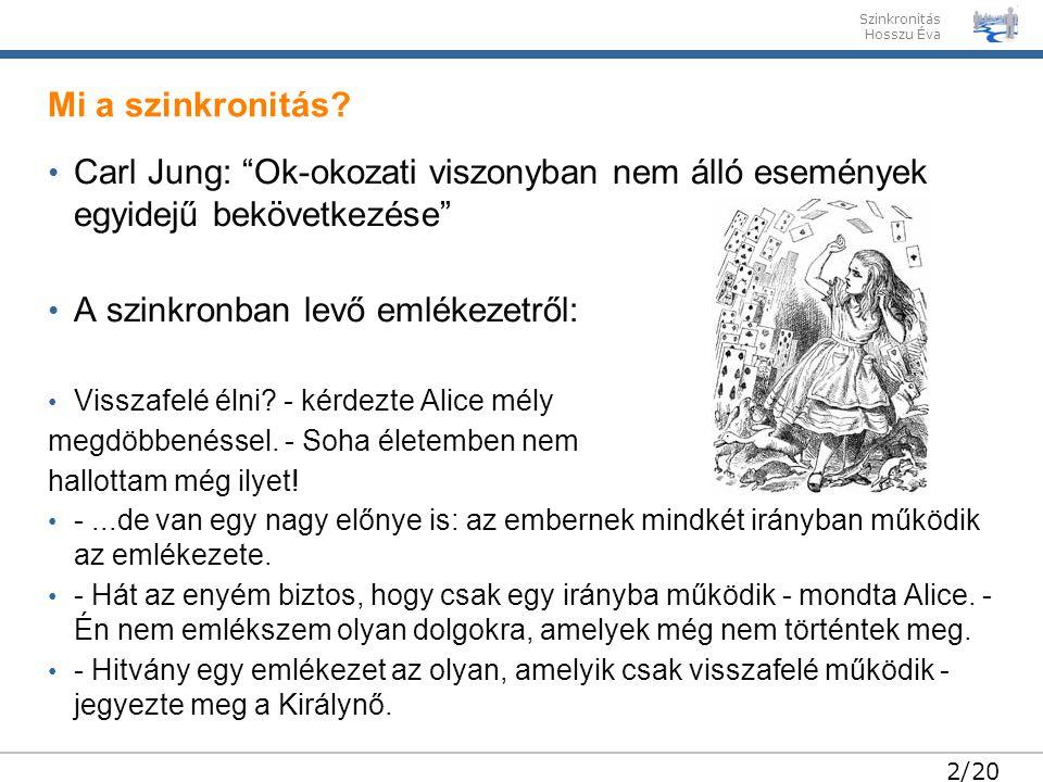 Hosszu Éva 2/20 Carl Jung: Ok-okozati viszonyban nem álló események egyidejű bekövetkezése A szinkronban levő emlékezetről: Visszafelé élni.