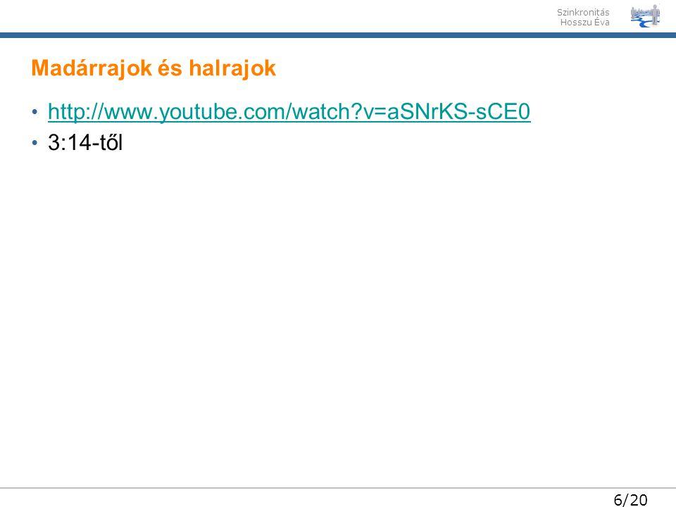 Szinkronitás Hosszu Éva 6/20 http://www.youtube.com/watch v=aSNrKS-sCE0 3:14-től Madárrajok és halrajok