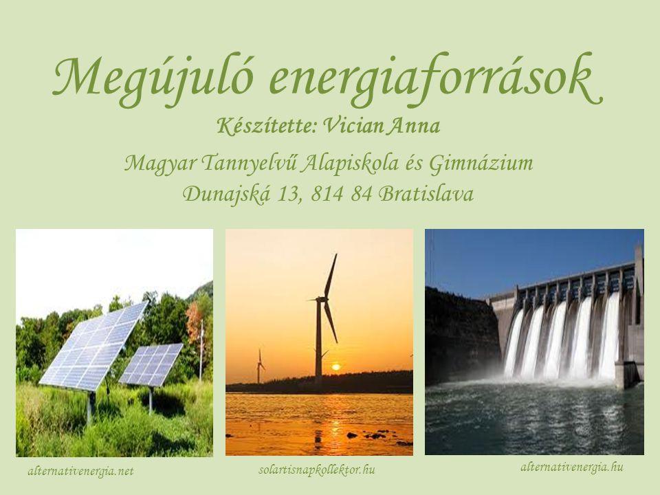 Megújuló energiaforrások Készítette: Vician Anna Magyar Tannyelvű Alapiskola és Gimnázium Dunajská 13, 814 84 Bratislava solartisnapkollektor.hu alter