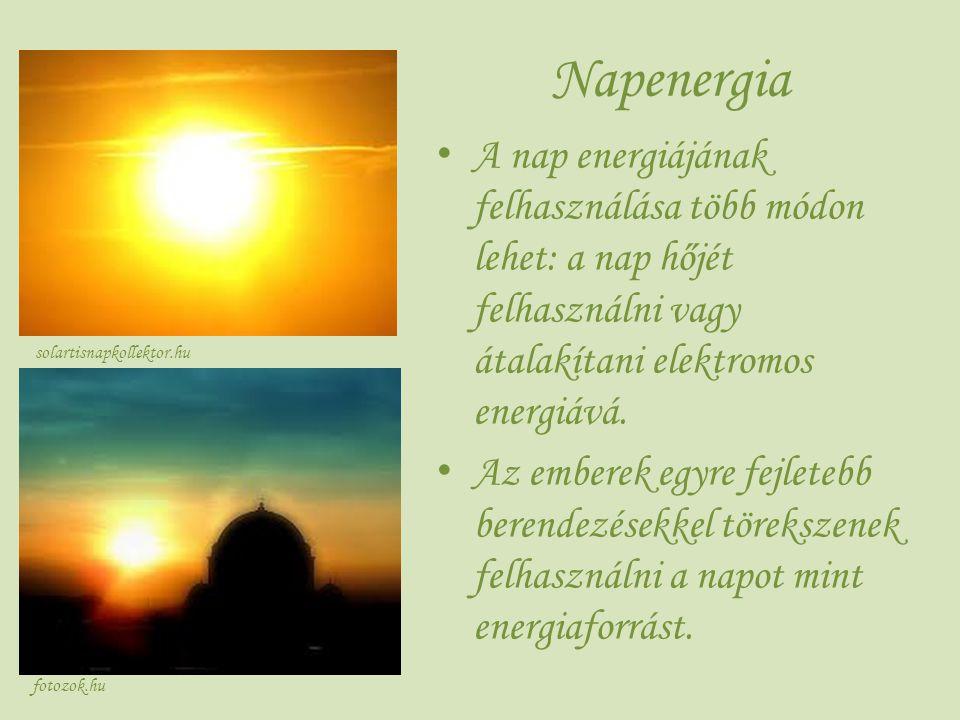 Napenergia A nap energiájának felhasználása több módon lehet: a nap hőjét felhasználni vagy átalakítani elektromos energiává. A z emberek egyre fejlet