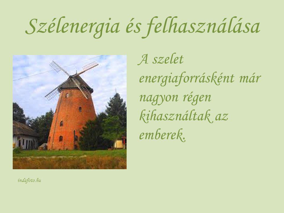 Szélenergia és felhasználása A szelet energiaforrásként már nagyon régen kihasználtak az emberek. indafoto.hu