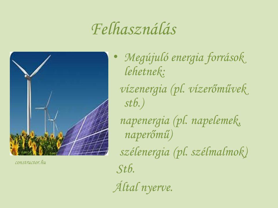 Megújuló energia források lehetnek: vízenergia (pl. vízerőművek stb.) napenergia (pl. napelemek, naperőmű) szélenergia (pl. szélmalmok) Stb. Által nye
