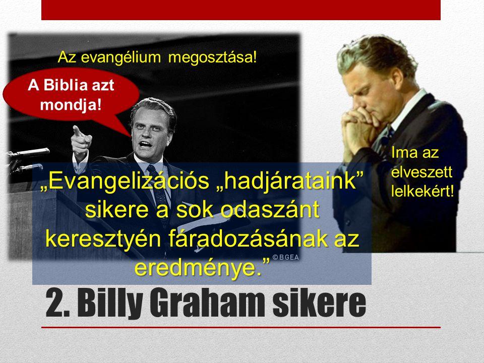 """2. Billy Graham sikere """"Evangelizációs """"hadjárataink"""" sikere a sok odaszánt keresztyén fáradozásának az eredménye."""" Ima az elveszett lelkekért! Az eva"""
