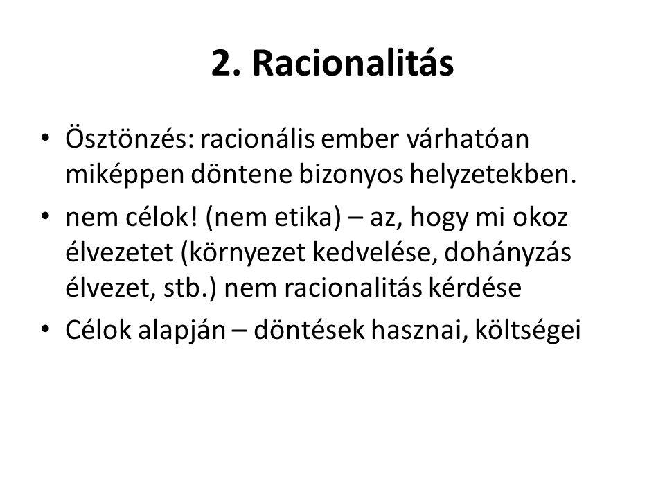 2. Racionalitás Ösztönzés: racionális ember várhatóan miképpen döntene bizonyos helyzetekben. nem célok! (nem etika) – az, hogy mi okoz élvezetet (kör
