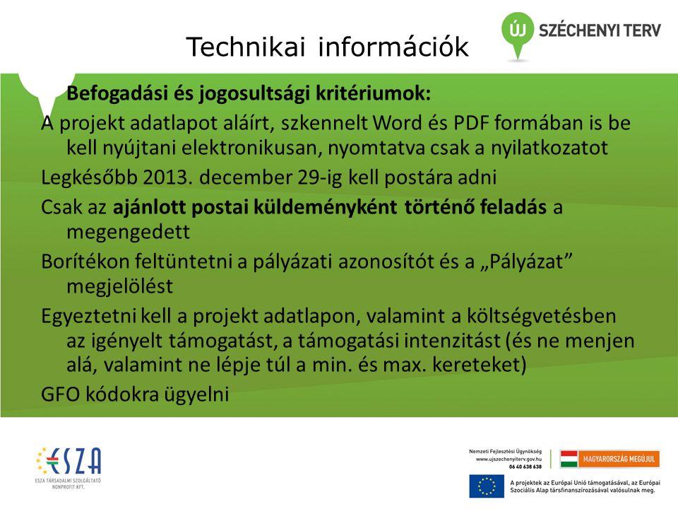 Technikai információk Befogadási és jogosultsági kritériumok: A projekt adatlapot aláírt, szkennelt Word és PDF formában is be kell nyújtani elektronikusan, nyomtatva csak a nyilatkozatot Legkésőbb 2013.