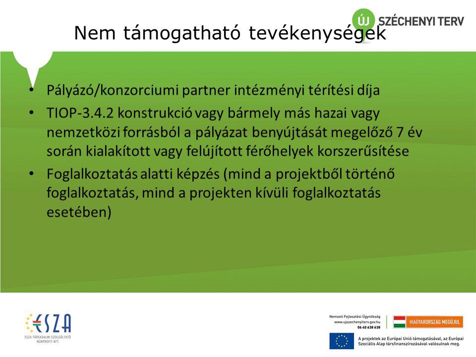 Nem támogatható tevékenységek Pályázó/konzorciumi partner intézményi térítési díja TIOP-3.4.2 konstrukció vagy bármely más hazai vagy nemzetközi forrásból a pályázat benyújtását megelőző 7 év során kialakított vagy felújított férőhelyek korszerűsítése Foglalkoztatás alatti képzés (mind a projektből történő foglalkoztatás, mind a projekten kívüli foglalkoztatás esetében)