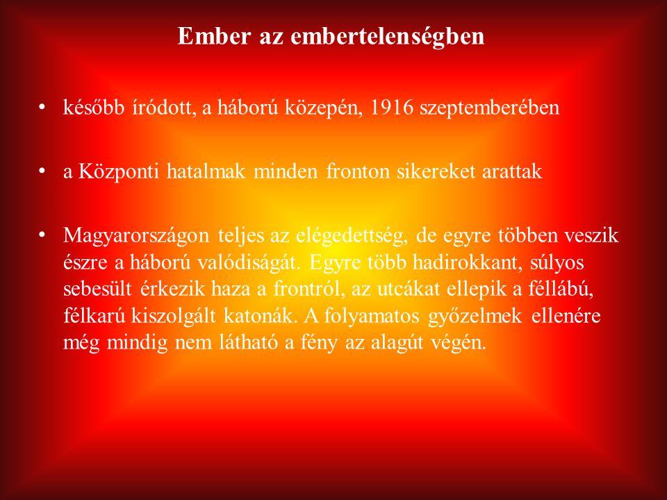 Ember az embertelenségben később íródott, a háború közepén, 1916 szeptemberében a Központi hatalmak minden fronton sikereket arattak Magyarországon te