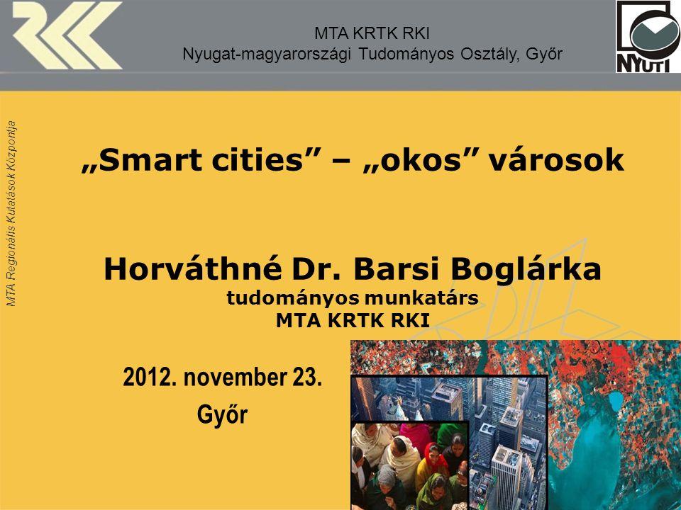 """MTA Regionális Kutatások Központja """"Smart cities"""" – """"okos"""" városok Horváthné Dr. Barsi Boglárka tudományos munkatárs MTA KRTK RKI. MTA KRTK RKI Nyugat"""