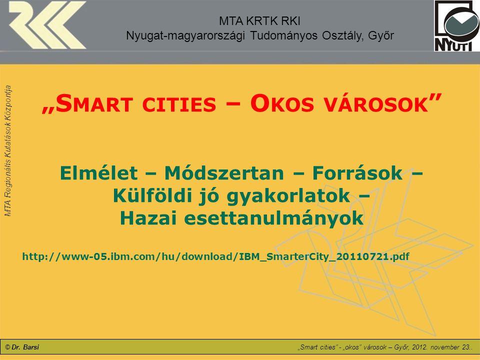 """MTA Regionális Kutatások Központja © Dr. Barsi MTA KRTK RKI Nyugat-magyarországi Tudományos Osztály, Győr """"S MART CITIES – O KOS VÁROSOK """" Elmélet – M"""