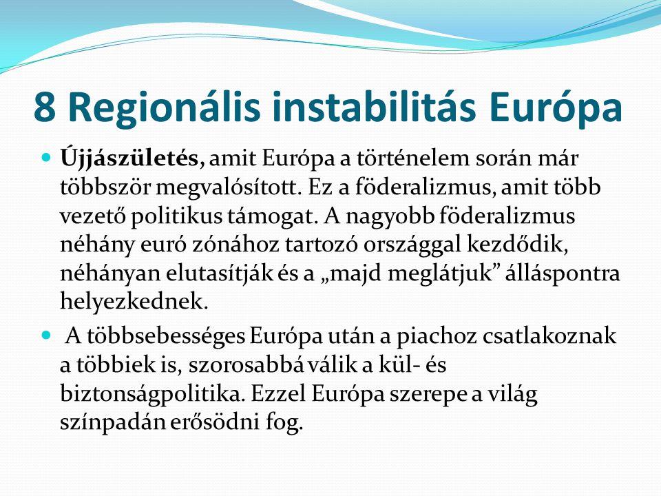 8 Regionális instabilitás Európa Újjászületés, amit Európa a történelem során már többször megvalósított. Ez a föderalizmus, amit több vezető politiku