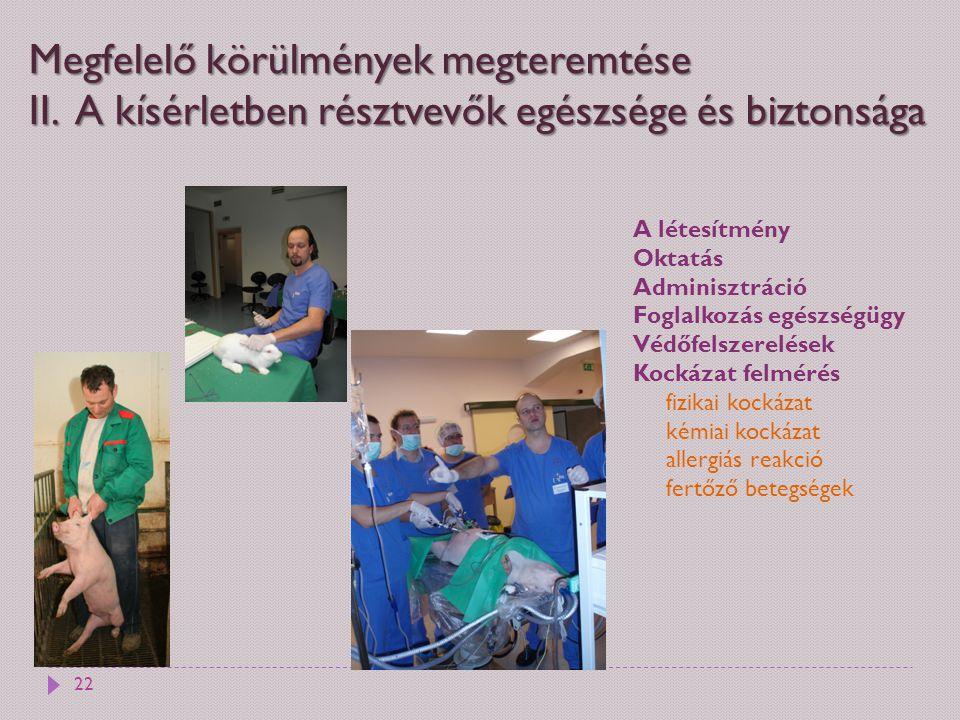 Megfelelő körülmények megteremtése II. A kísérletben résztvevők egészsége és biztonsága A létesítmény Oktatás Adminisztráció Foglalkozás egészségügy V