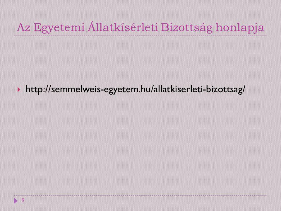 Az Egyetemi Állatkísérleti Bizottság honlapja  http://semmelweis-egyetem.hu/allatkiserleti-bizottsag/ 9