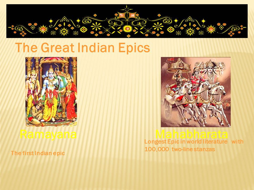 The Great Indian Epics RamayanaMahabharata Longest Epic in world literature with 100,000 two-line stanzas The first Indian epic