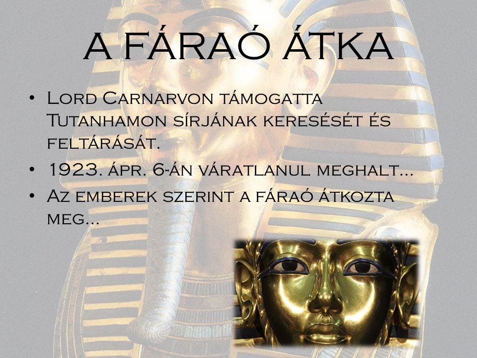 A FÁRAÓ ÁTKA Lord Carnarvon támogatta Tutanhamon sírjának keresését és feltárását. 1923. ápr. 6-án váratlanul meghalt… Az emberek szerint a fáraó átko