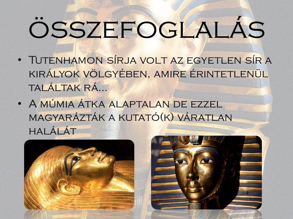 összefoglalás Tutenhamon sírja volt az egyetlen sír a királyok völgyében, amire érintetlenül találtak rá… A múmia átka alaptalan de ezzel magyarázták
