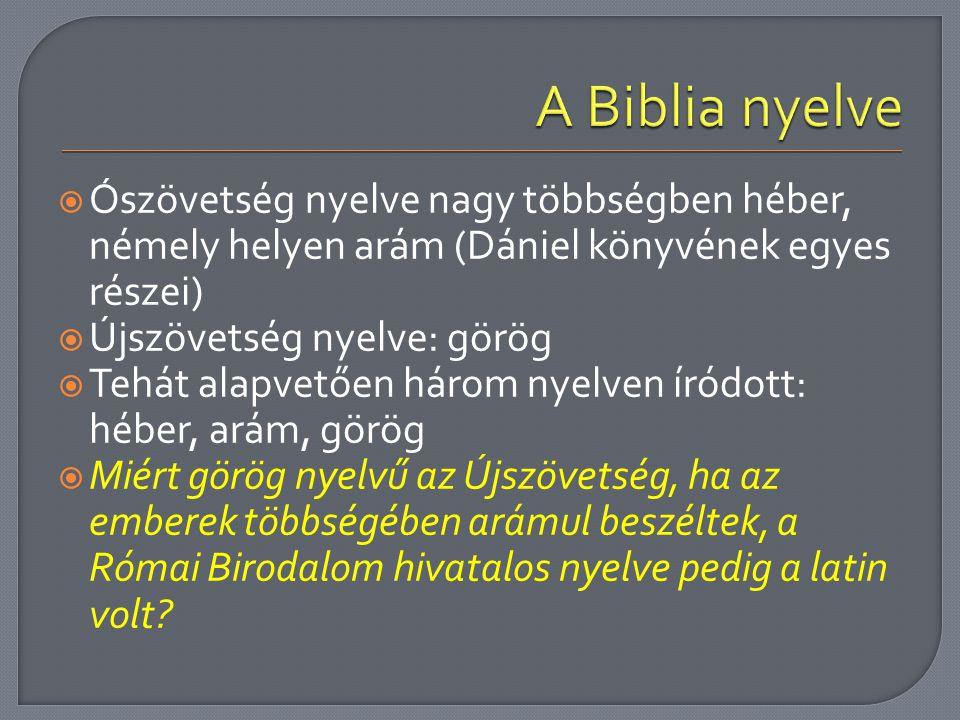  Ószövetség nyelve nagy többségben héber, némely helyen arám (Dániel könyvének egyes részei)  Újszövetség nyelve: görög  Tehát alapvetően három nye