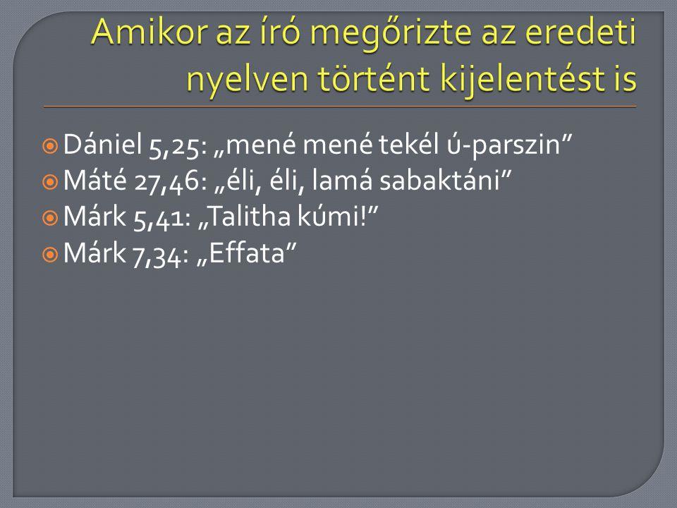 """ Dániel 5,25: """"mené mené tekél ú-parszin""""  Máté 27,46: """"éli, éli, lamá sabaktáni""""  Márk 5,41: """"Talitha kúmi!""""  Márk 7,34: """"Effata"""""""