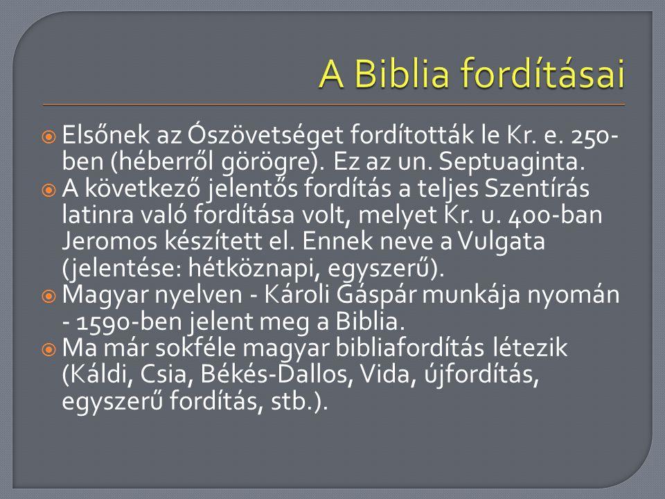  Elsőnek az Ószövetséget fordították le Kr. e. 250- ben (héberről görögre). Ez az un. Septuaginta.  A következő jelentős fordítás a teljes Szentírás