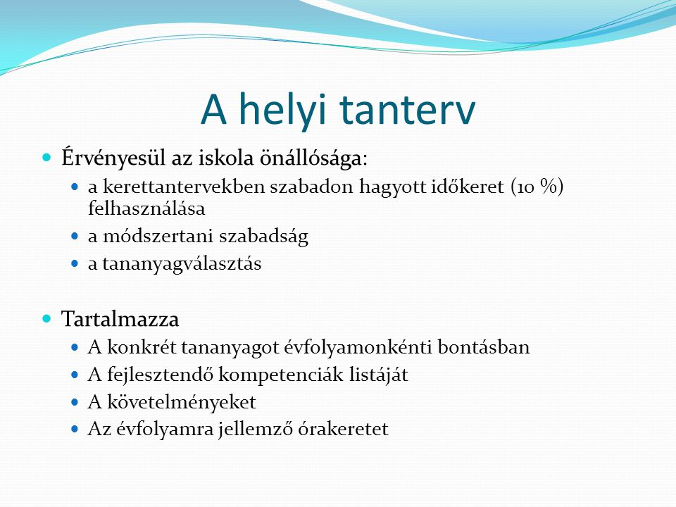 A helyi tanterv felépítése Bevezetés Óraterv Tananyag Témakörök és a többi tantárgyhoz kapcsolódó pontok Fejlesztési célok és feladatok, feladattípusok készségenként Kommunikációs eszközök Fogalomkörök Kimeneti szintek (értékelés szempontjai)