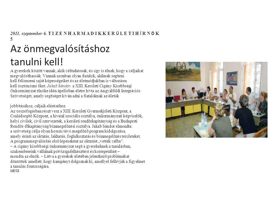 2011. szeptember 6. T I Z E N H A R M A D I K K E R Ü L E T I H Í R N Ö K 5 Az önmegvalósításhoz tanulni kell! A gyerekek k ö z ö tt vannak, akik c é