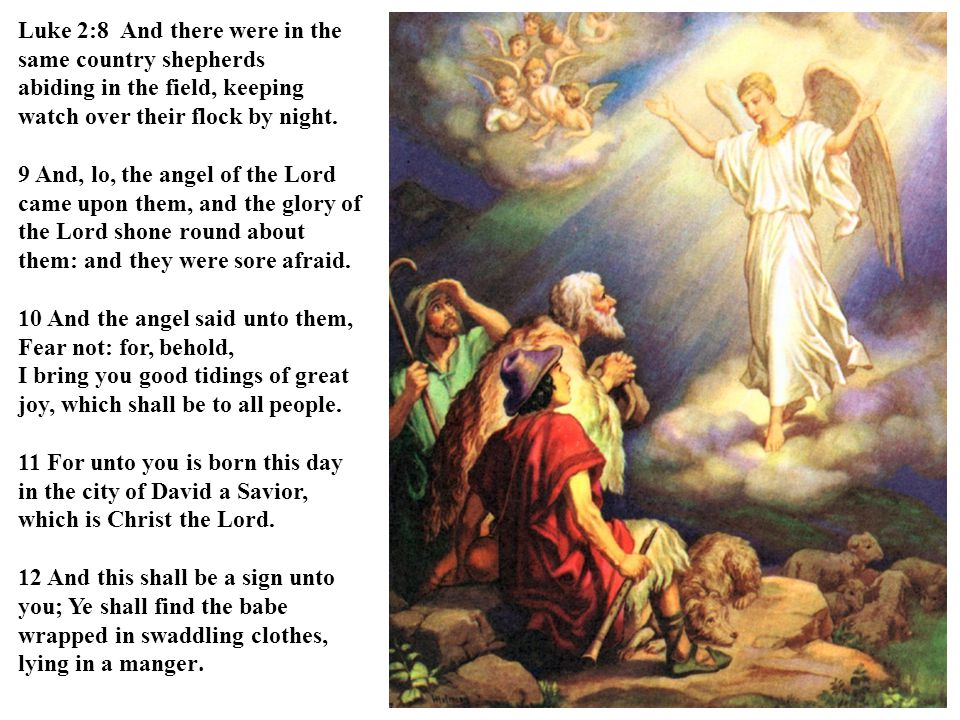 Luke 2:8 And there were in the same country shepherds abiding in the field, keeping watch over their flock by night.