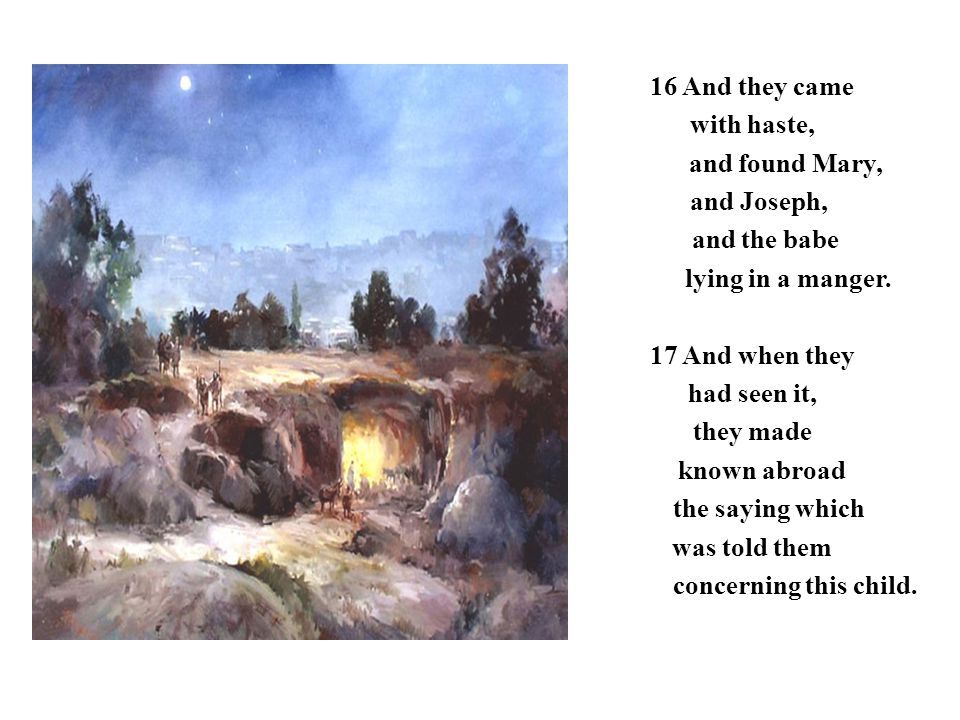 16 And they came with haste, and found Mary, and Joseph, and the babe lying in a manger.