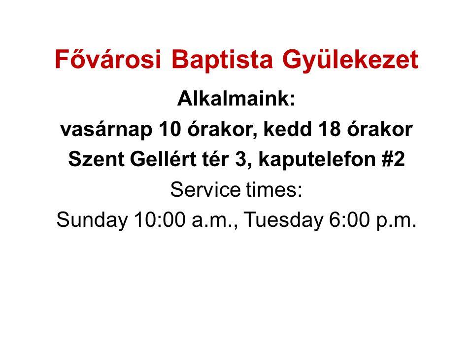 Fővárosi Baptista Gyülekezet Alkalmaink: vasárnap 10 órakor, kedd 18 órakor Szent Gellért tér 3, kaputelefon #2 Service times: Sunday 10:00 a.m., Tues