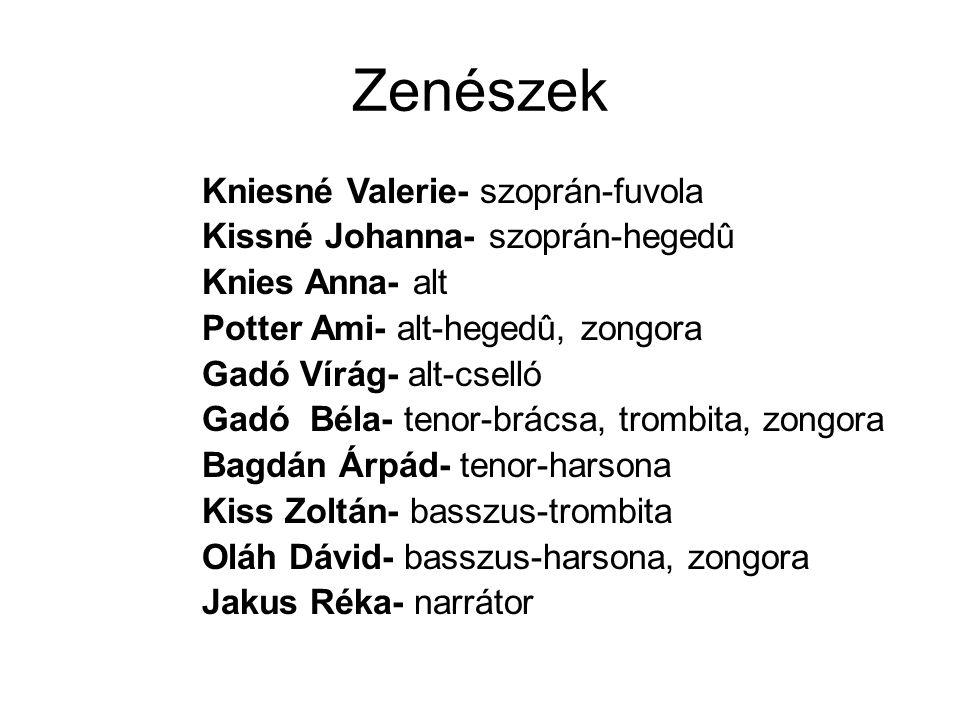 Zenészek Kniesné Valerie- szoprán-fuvola Kissné Johanna- szoprán-hegedû Knies Anna- alt Potter Ami- alt-hegedû, zongora Gadó Vírág- alt-cselló Gadó Bé