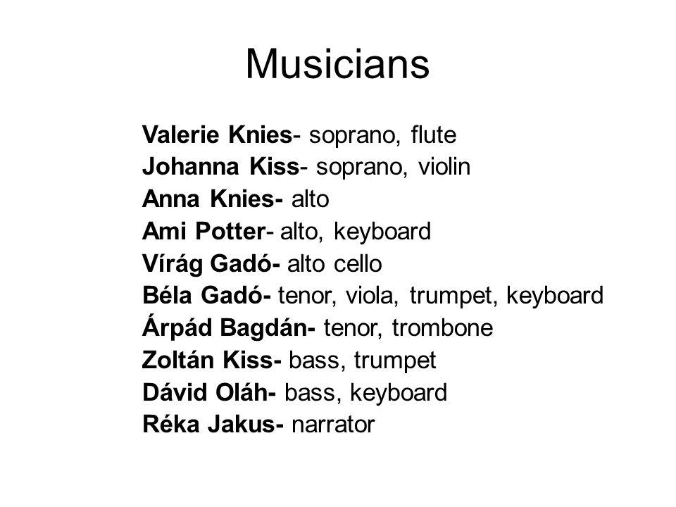 Musicians Valerie Knies- soprano, flute Johanna Kiss- soprano, violin Anna Knies- alto Ami Potter- alto, keyboard Vírág Gadó- alto cello Béla Gadó- te