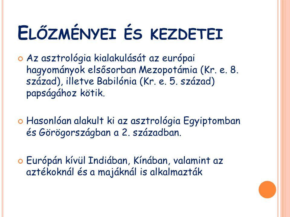 E LŐZMÉNYEI ÉS KEZDETEI Az asztrológia kialakulását az európai hagyományok elsősorban Mezopotámia (Kr. e. 8. század), illetve Babilónia (Kr. e. 5. szá