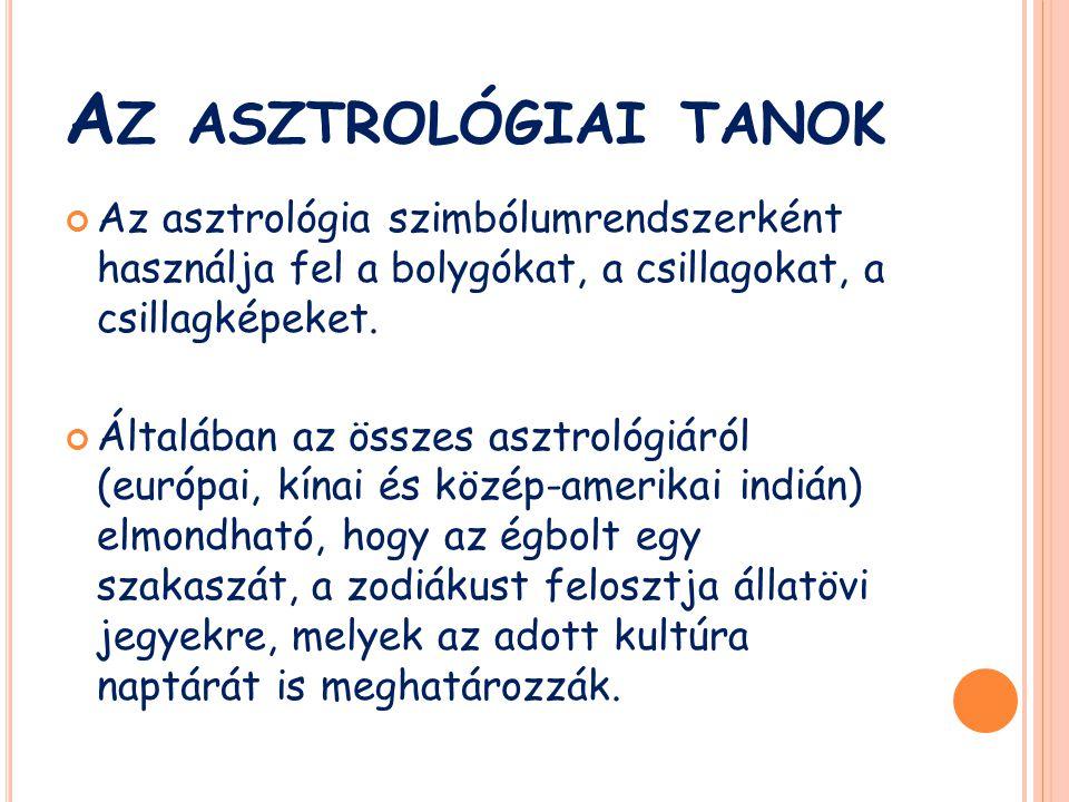 A Z ASZTROLÓGIAI TANOK Az asztrológia szimbólumrendszerként használja fel a bolygókat, a csillagokat, a csillagképeket. Általában az összes asztrológi
