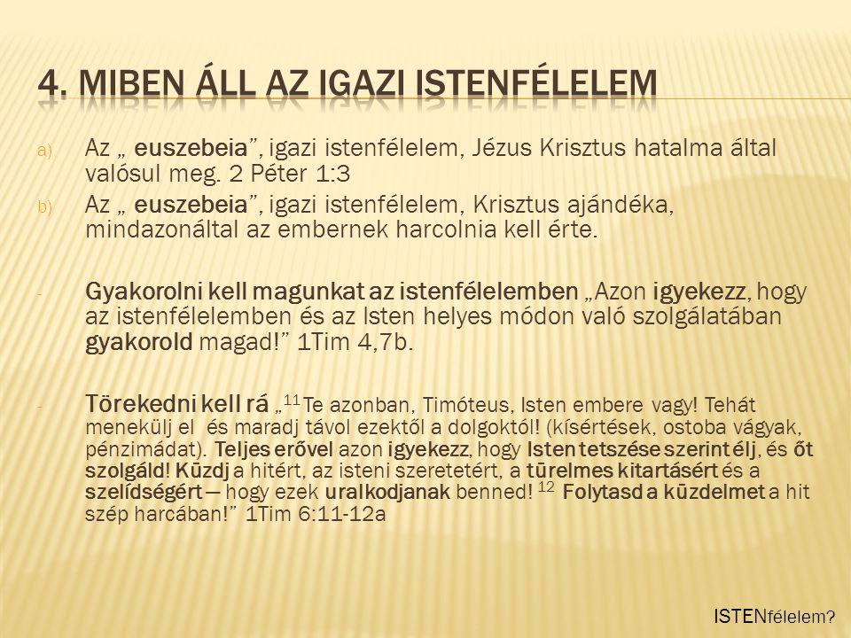 """ISTEN félelem? a) Az """" euszebeia"""", igazi istenfélelem, Jézus Krisztus hatalma által valósul meg. 2 Péter 1:3 b) Az """" euszebeia"""", igazi istenfélelem, K"""