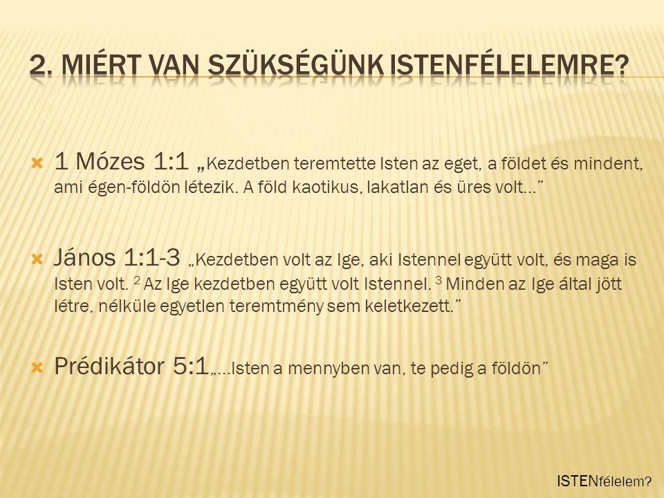 """ISTEN félelem?  """"A bölcsesség kezdete, az Úr félelme. Zsolt 111:10, Péld.1:7, Jób 28:28."""