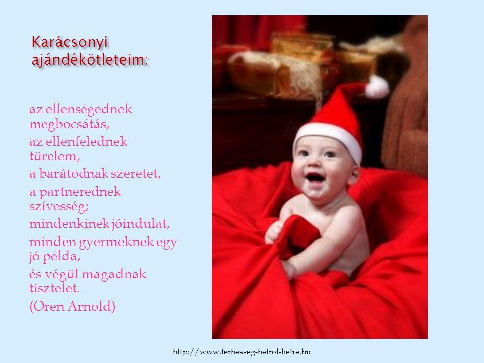 Karácsonyi ajándékötleteim: az ellenségednek megbocsátás, az ellenfelednek türelem, a barátodnak szeretet, a partnerednek szívesség; mindenkinek jóind
