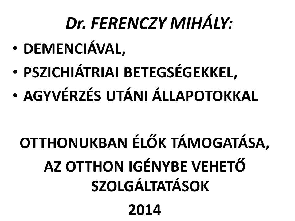 Dr. FERENCZY MIHÁLY: DEMENCIÁVAL, PSZICHIÁTRIAI BETEGSÉGEKKEL, AGYVÉRZÉS UTÁNI ÁLLAPOTOKKAL OTTHONUKBAN ÉLŐK TÁMOGATÁSA, AZ OTTHON IGÉNYBE VEHETŐ SZOL