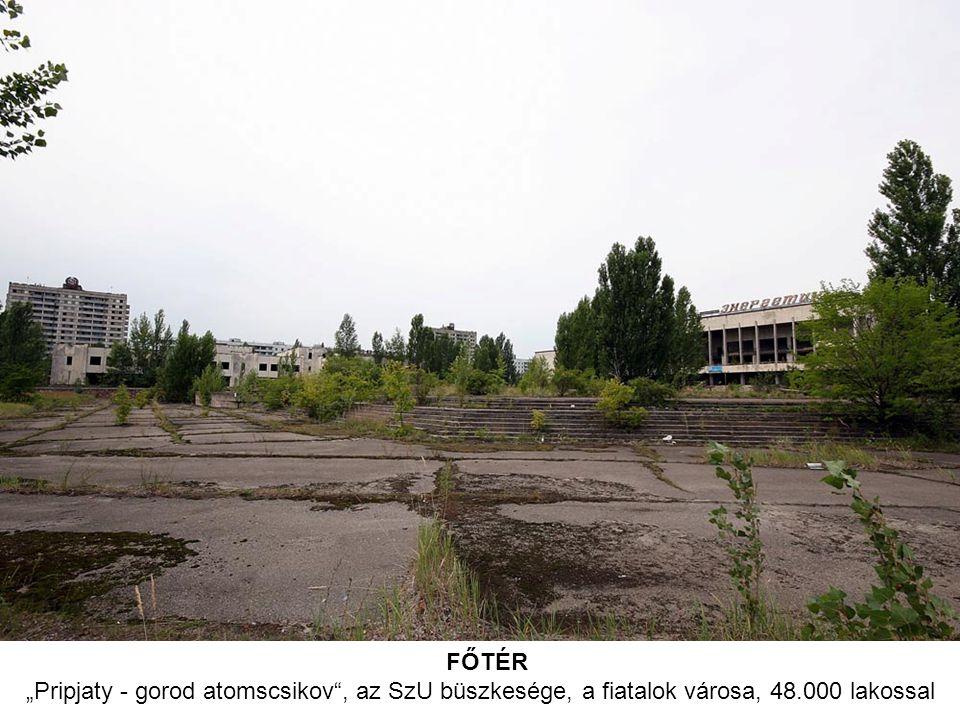 """FŐTÉR """"Pripjaty - gorod atomscsikov , az SzU büszkesége, a fiatalok városa, 48.000 lakossal"""