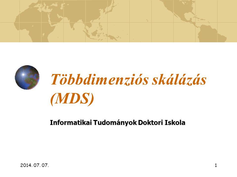 2014. 07. 07.1 Többdimenziós skálázás (MDS) Informatikai Tudományok Doktori Iskola