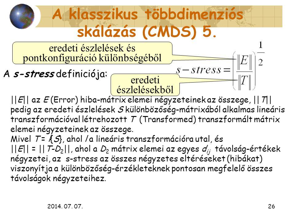 2014. 07. 07.26 A klasszikus többdimenziós skálázás (CMDS) 5. A s-stress definiciója: ||E|| az E (Error) hiba-mátrix elemei négyzeteinek az összege, |