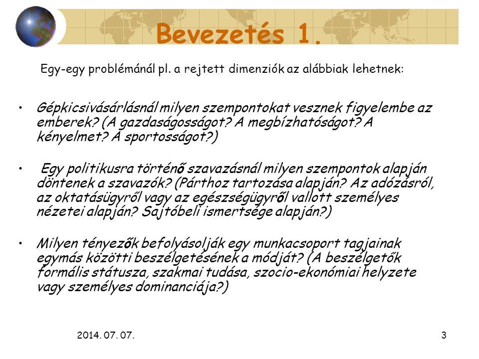 2014. 07. 07.3 Bevezetés 1. Gépkicsivásárlásnál milyen szempontokat vesznek figyelembe az emberek? (A gazdaságosságot? A megbízhatóságot? A kényelmet?
