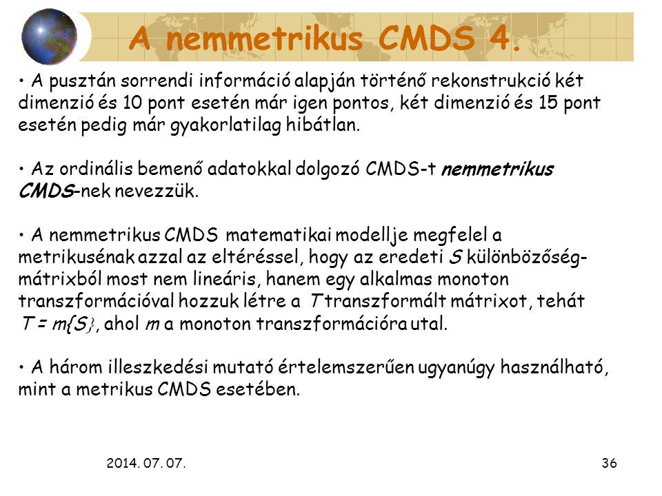 2014. 07. 07.36 A nemmetrikus CMDS 4. A pusztán sorrendi információ alapján történő rekonstrukció két dimenzió és 10 pont esetén már igen pontos, két