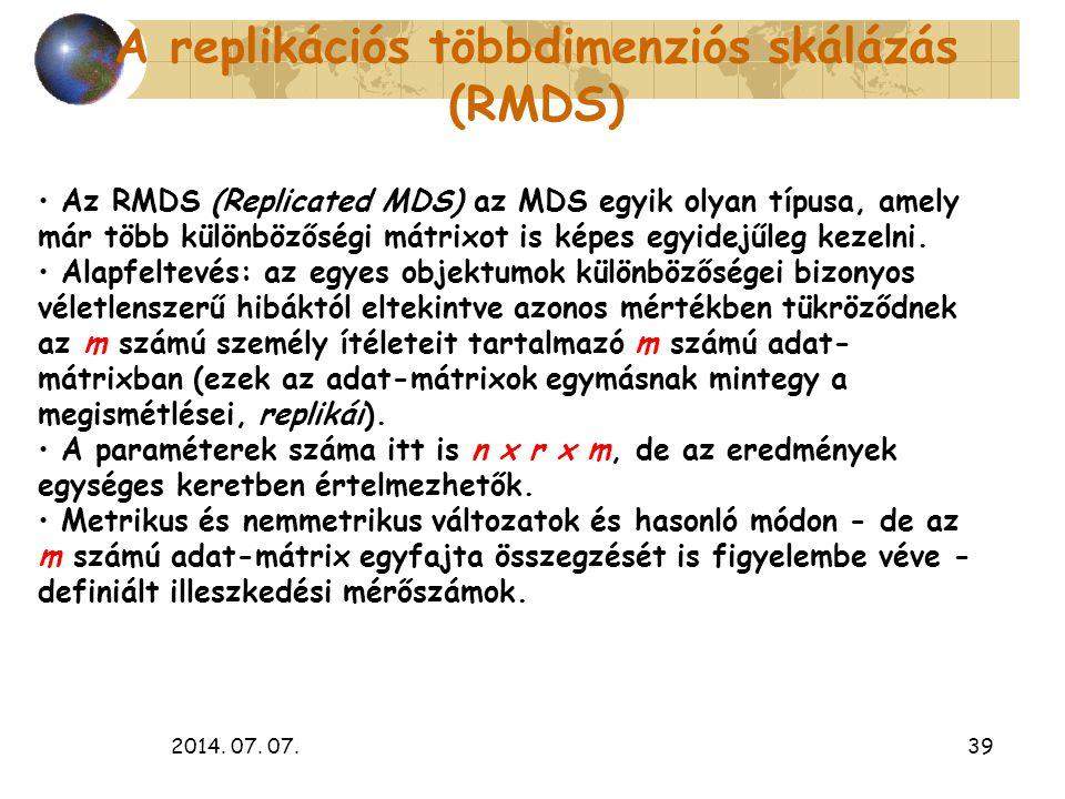 2014. 07. 07.39 A replikációs többdimenziós skálázás (RMDS) Az RMDS (Replicated MDS) az MDS egyik olyan típusa, amely már több különbözőségi mátrixot