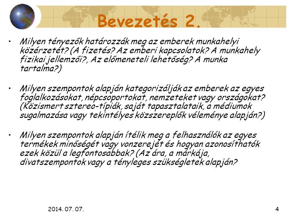 2014. 07. 07.4 Bevezetés 2. Milyen tényezők határozzák meg az emberek munkahelyi közérzetét? (A fizetés? Az emberi kapcsolatok? A munkahely fizikai je
